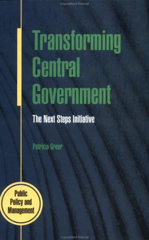 Transforming Central Government: The Next Steps Initiative (Public Policy and Management)