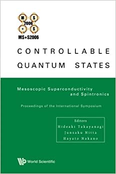Book Controllable Quantum States: Mesoscopic Superconductivity And Spintronics (Ms+S2006) - Proceedings Of The International Symposium