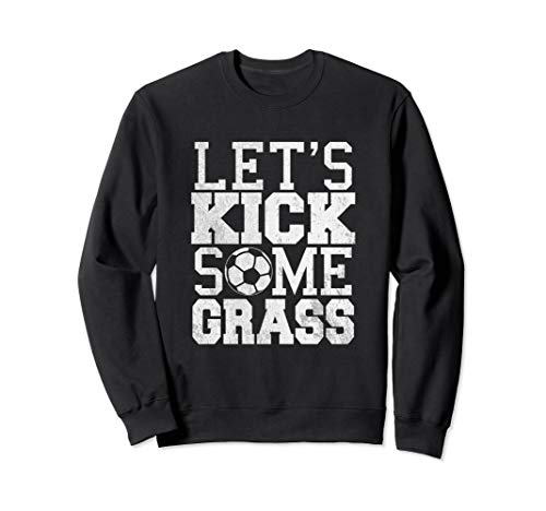 Let's Kick Some Grass Soccer Sweater | Cool Soccer Team Gift ()