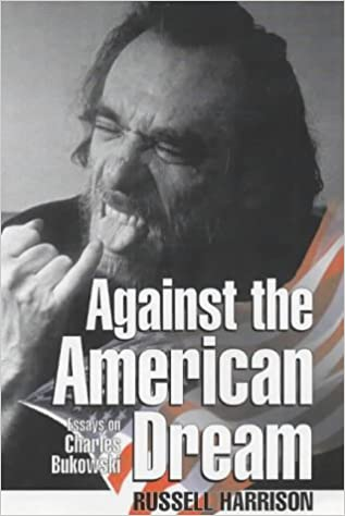 Against The American Dream Essays On Charles Bukowski Russell  Against The American Dream Essays On Charles Bukowski Russell Harrison   Amazoncom Books Essay Topics For Research Paper also Personal Essay Samples For High School  Example Of A Thesis Statement In An Essay