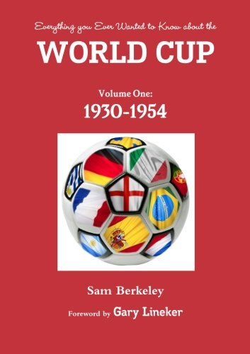 Everything you ever wanted to know about the World Cup. Volume One: 1930-1954 (Volume 1)