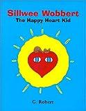 Sillwee Wobbert the Happy Heart Kid, G. Roberts, 0970486111