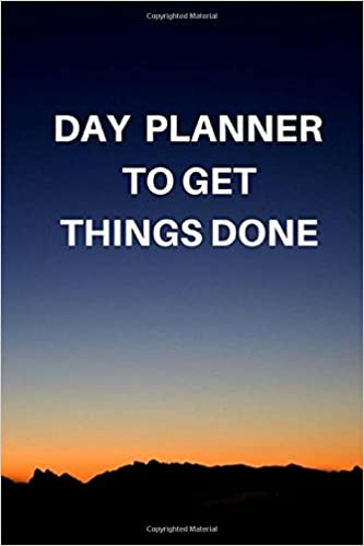 Day Planner To Get Things Done: Daily Weekly Monthly Journal  180 Pages 6x9 Inch