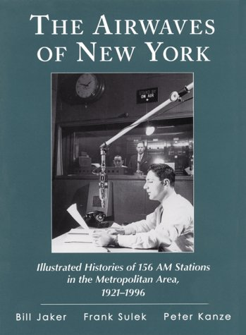 The Airwaves of New York : Illustrated Histories of 156 AM Stations in the Metropolitan Area, ()