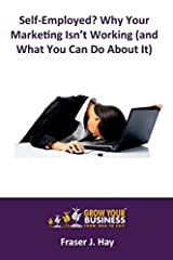 Self-Employed? Why Your Marketing Isn't Working (and What You Can Do About It) Paperback