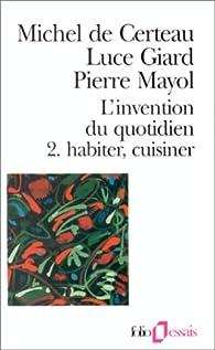 L'invention du quotidien. Tome 2 : Habiter, cuisiner par Michel de Certeau