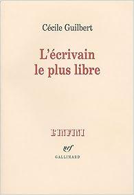 L'Écrivain le plus libre par Cécile Guilbert