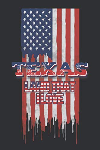 Texas Land That I love: Lined Notebook - Patriotic Journal For American Patriots From The State of Texas - USA Flag With - Free Marines T-shirt