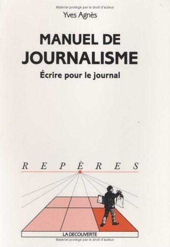Manuel de Journalisme : Ecrire pour le journal Broché – 13 juin 2002 Yves Agnès La Découverte 2707137561 Communication/médias