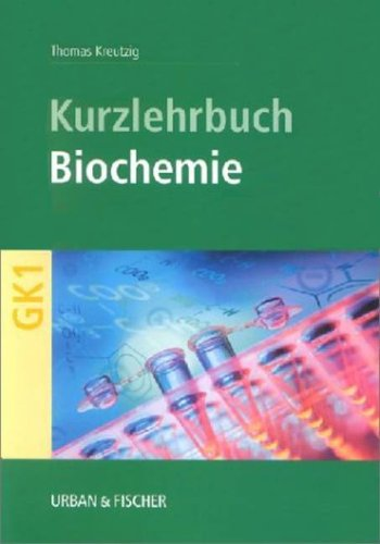 Biochemie. Ein GK-orientiertes Kurzlehrbuch für Studenten der Human-Medizin, Zahnmedizin, Biologie und Pharmazie