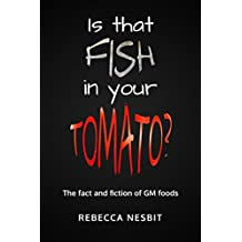 Is that Fish in Your Tomato?: The Fact and Fiction of GM Foods.