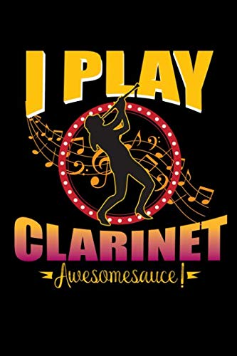 I Play Clarinet Awesome Sauce: A Blank Lined Journal For The Clarinet Player