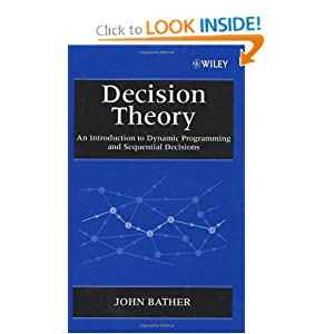 Decision Theory: An Introduction to Dynamic Programming and Sequential Decisions John Bather and J. A. Bather