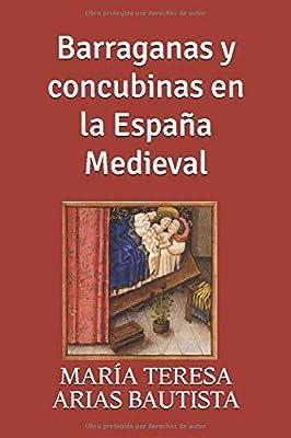 Barraganas y concubinas en la España Medieval: Amazon.es: ARIAS BAUTISTA, MARÍA TERESA: Libros