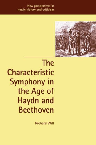 The Characteristic Symphony in the Age of Haydn and Beethoven (New Perspectives in Music History and Criticism) by Richard Will
