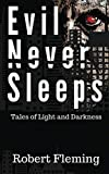 Evil Never Sleeps: Tales of Light and Darkness