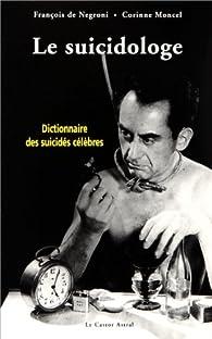 Le suicidologe : Dictionnaire des suicidés célèbres par François de Negroni