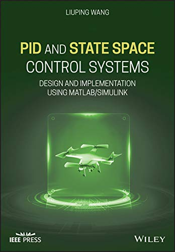 PID and State Space Control Systems: Design and Implementation using MATLAB/Simulink (Wiley - IEEE)
