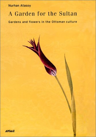 A Garden for the Sultan: Gardens and Flowers in the Ottoman (Sultan Garden)