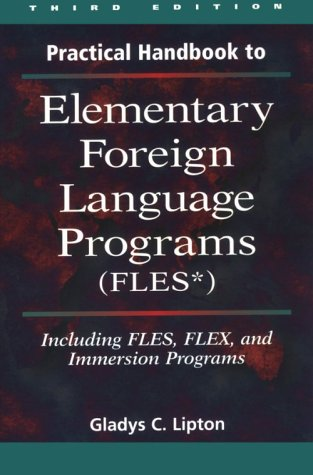 Practical Handbook to Elementary Foreign Language Programs: (Files) Including Sequential Fles, Flex, and Immersion Progr