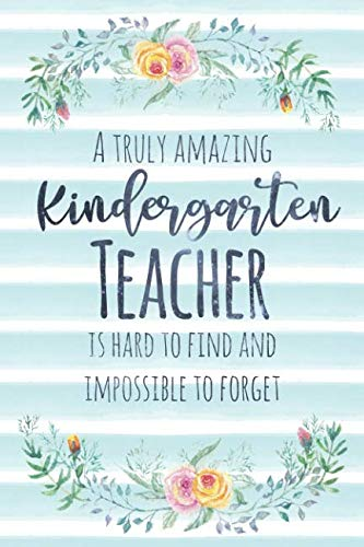 A Truly Amazing Kindergarten Teacher Is Hard To Find And Impossible To Forget: Blank Lined Appreciation Notebook for Teachers - Watercolor Floral Blue (A Gift for Educators)