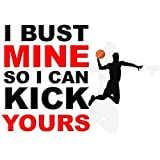 Funny and Motivating Art Print Quote About Basketball - I Bust Mine So I Can Kick Yours - 11x14 Unframed Art Print- Great Gift For a Sports Fan's Bedroom, Man Cave, Game Room, Locker Room- Intro Price