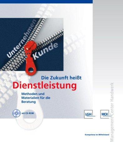 Die Zukunft heißt Dienstleistung. Methoden und Materialien für die Beratung, m. CD-ROM