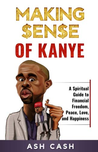 Books : Making Sense of Kanye: A Spiritual Guide to Financial Freedom, Peace, Love, and Happiness