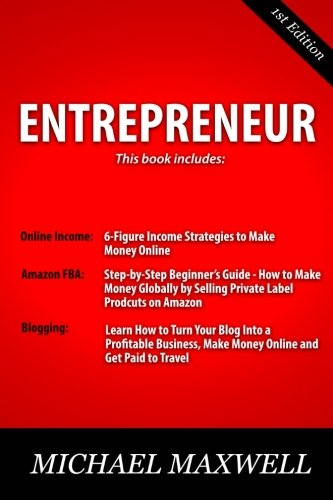 41V3d2Ux53L - Entrepreneur: This Book Includes: Online Income: 6-Figure Income Strategies to Make Money Online, Online Income: 6-Figure Income Strategies to Make ... Travel (Start Your Own Business) (Volume 1)