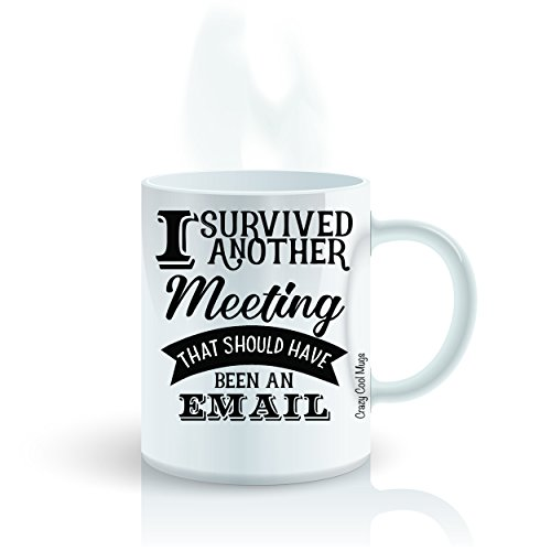 funny-office-job-coffee-mug-by-crazy-cool-mugs-i-survived-another-meeting-that-should-have-been-an-e