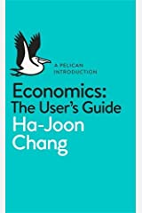 By Ha-Joon Chang Economics: The User's Guide: A Pelican Introduction (Pelican Books) Paperback