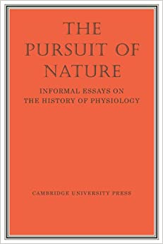 the pursuit of nature informal essays on the history of the pursuit of nature informal essays on the history of physiology