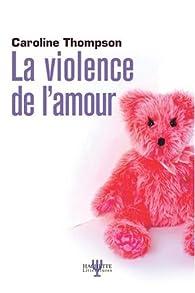 La violence de l'amour par Caroline Thompson