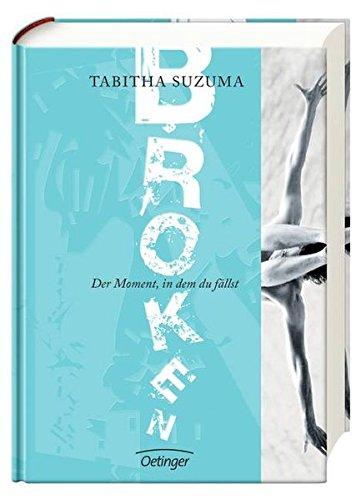 Broken - Der Moment, in dem du fällst Gebundenes Buch – 22. Februar 2016 Tabitha Suzuma Suse Kopp Frauke Weise Bernadette Ott