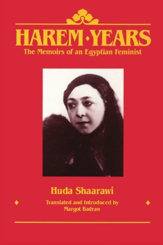 Harem Years: The Memoirs of an Egyptian Feminist, 1879-1924