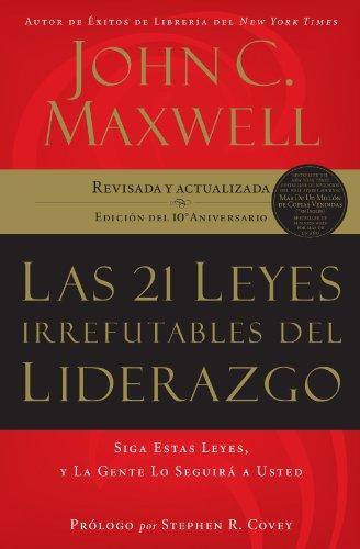Las 21 leyes irrefutables del liderazgo: Siga estas leyes, y la gente lo seguirá a usted (Spanish Edition) by HarperCollins Christian Pub.