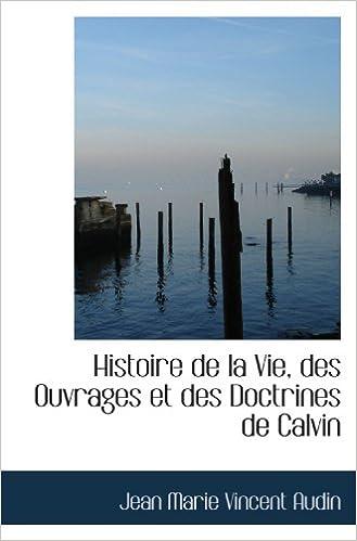 En ligne téléchargement gratuit Histoire de la Vie, des Ouvrages et des Doctrines de Calvin pdf