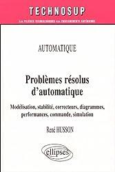 Problèmes résolus d'automatique : Modélisation, stabilité, correcteurs, diagrammes, performances, commande, simulation