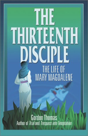 The Thirteenth Disciple: The Life of Mary Magdalene