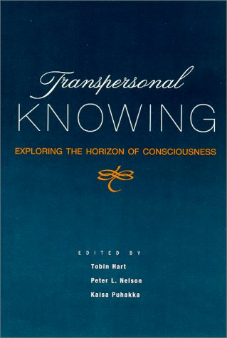 Transpersonal Knowing: Exploring the Horizon of Consciousness (S U N Y Series in Transpersonal and Humanistic Psychology