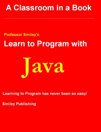 (Learn To Program with Java (Learn To Program with Professor Smiley))