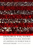 Double Victory : A Multicultural History of America in World War II, Takaki, Ronald T., 0756762588