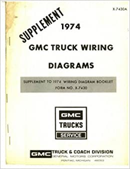 x-7430a gmc truck wiring diagrams manual supplement 1974 used: publisher:  amazon.com: books  amazon.com