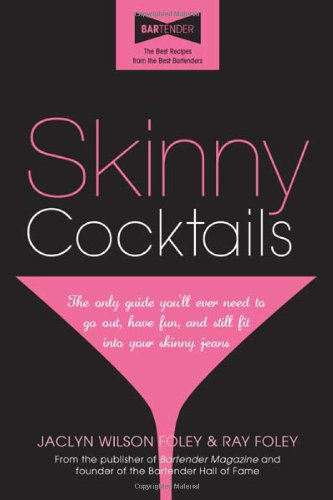 (Skinny Cocktails: The only guide you'll ever need to go out, have fun, and still fit into your skinny jeans)
