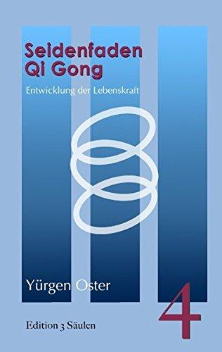 Seidenfaden Qigong: Entwicklung der Lebenskraft. Edition 3 Säulen, Band 4