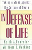 In Defense of Life, Keith A. Fournier and William D. Watkins, 0891098801
