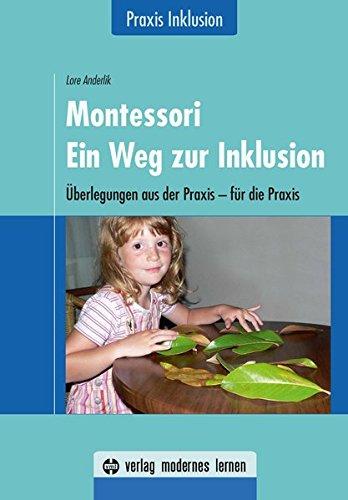 Montessori - Ein Weg zur Inklusion: Überlegungen aus der Praxis - für die Praxis / Praxis Inklusion