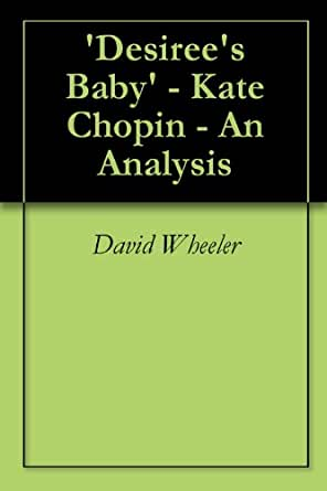 interpretation of desiree s baby by kate She acts as a synergist to the whole subversion of meaning  later in the story  armand, desiree's husband reveals that he himself is black from  we will write a  custom essay sample on 'desiree's baby' by kate chopin specifically for you.