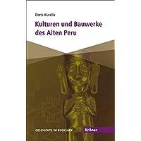 Kulturen und Bauwerke des Alten Peru: Geschichte im Rucksack (Kröner Taschenbuch (KTB))