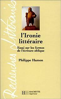 L'Ironie littéraire. Essai sur les formes de l'écriture oblique par Philippe Hamon